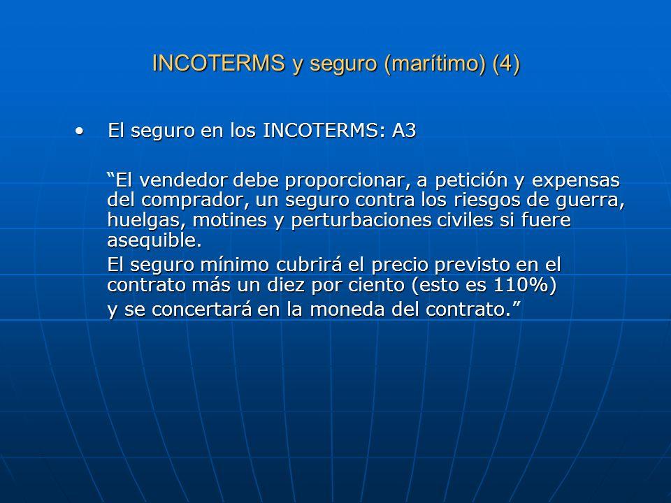 INCOTERMS y seguro (marítimo) (4) El seguro en los INCOTERMS: A3El seguro en los INCOTERMS: A3 El vendedor debe proporcionar, a petición y expensas de