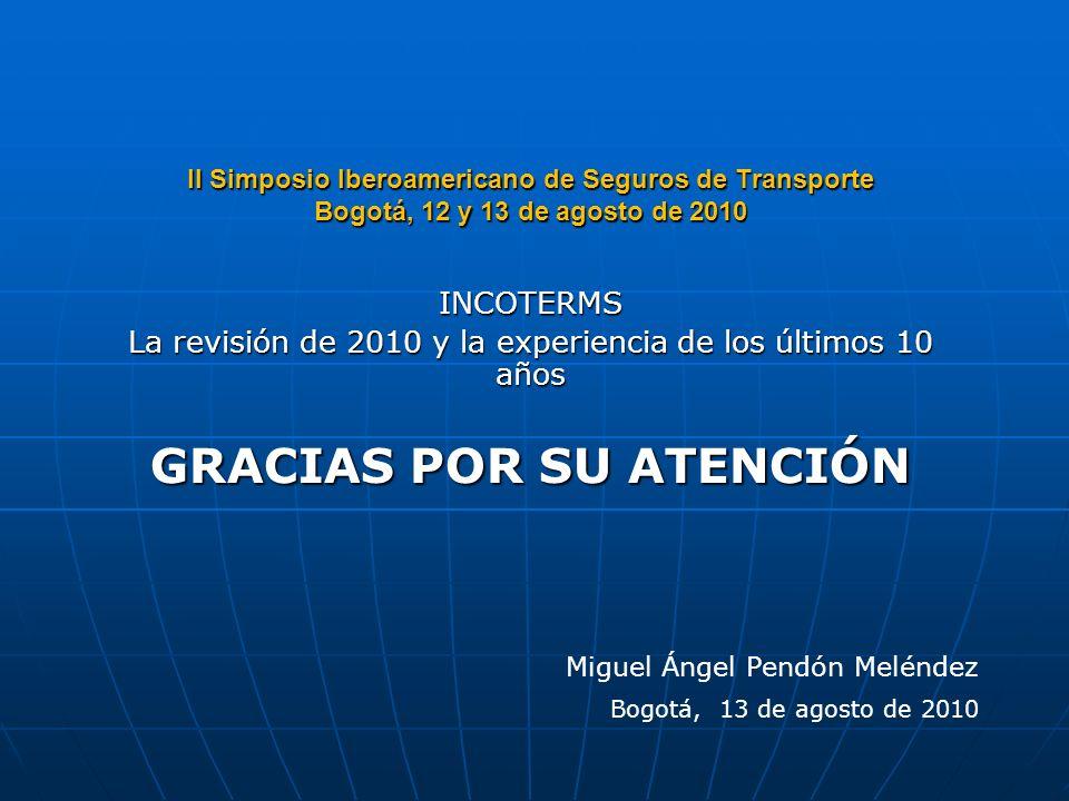 II Simposio Iberoamericano de Seguros de Transporte Bogotá, 12 y 13 de agosto de 2010 INCOTERMS La revisión de 2010 y la experiencia de los últimos 10