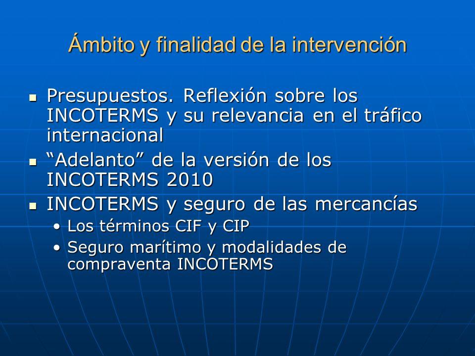 Ámbito y finalidad de la intervención Presupuestos. Reflexión sobre los INCOTERMS y su relevancia en el tráfico internacional Presupuestos. Reflexión