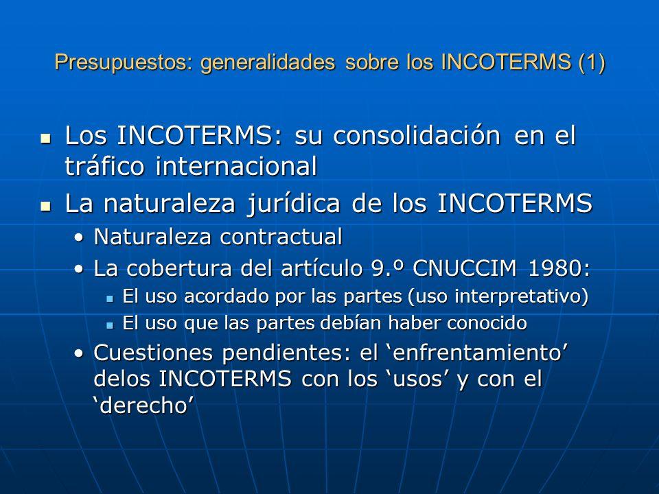 Presupuestos: generalidades sobre los INCOTERMS (2) Los INCOTERMS: la apuesta de la CCI para la uniformidad del comercio internacional Los INCOTERMS: la apuesta de la CCI para la uniformidad del comercio internacional Sistematización de los INCOTERMS Sistematización de los INCOTERMS Los grupos de INCOTERMSLos grupos de INCOTERMS La presentación de los INCOTERMSLa presentación de los INCOTERMS Criterios de organización Criterios de organización Redacción material de los INCOTERMS Redacción material de los INCOTERMS El éxito internacional de los INCOTERMSEl éxito internacional de los INCOTERMS Los límites de los INCOTERMSLos límites de los INCOTERMS
