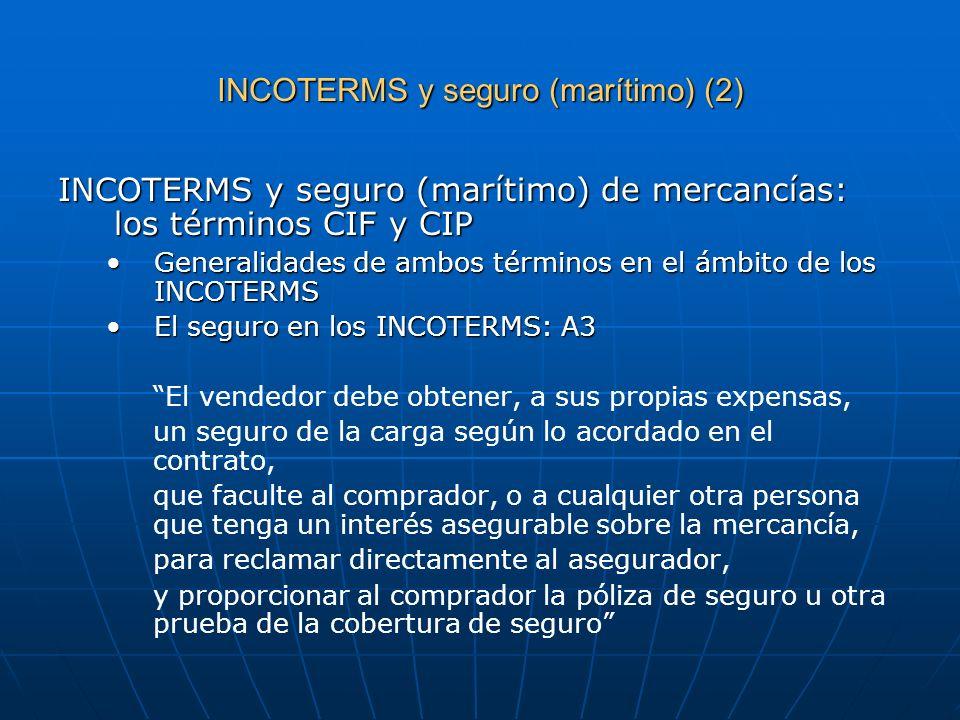 INCOTERMS y seguro (marítimo) (2) INCOTERMS y seguro (marítimo) de mercancías: los términos CIF y CIP Generalidades de ambos términos en el ámbito de