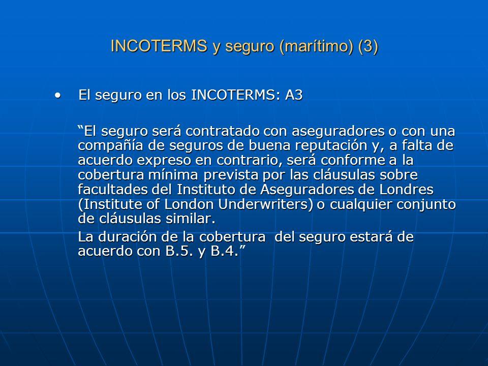 INCOTERMS y seguro (marítimo) (3) El seguro en los INCOTERMS: A3El seguro en los INCOTERMS: A3 El seguro será contratado con aseguradores o con una co