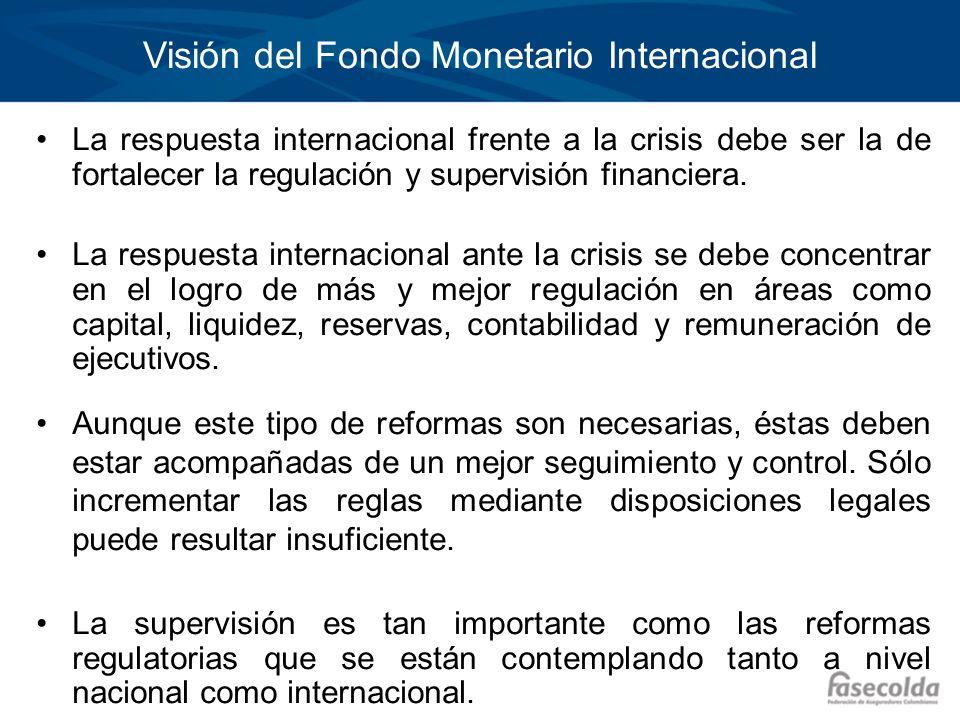 Visión del Fondo Monetario Internacional La respuesta internacional frente a la crisis debe ser la de fortalecer la regulación y supervisión financier