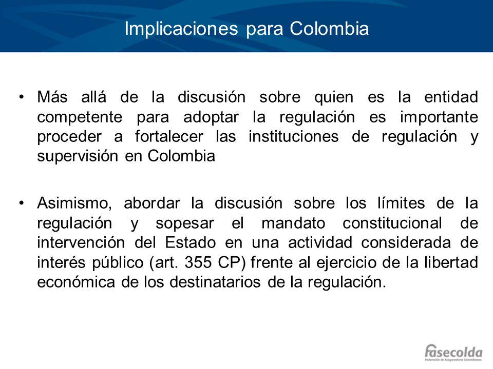 Implicaciones para Colombia Más allá de la discusión sobre quien es la entidad competente para adoptar la regulación es importante proceder a fortalec