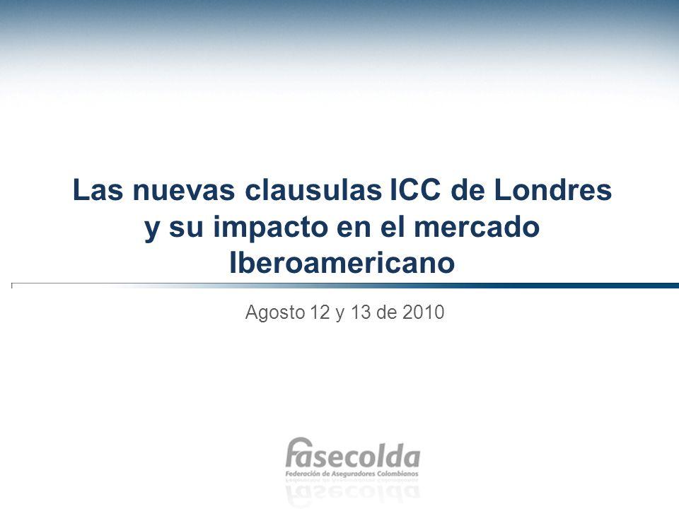 Las nuevas clausulas ICC de Londres y su impacto en el mercado Iberoamericano Agosto 12 y 13 de 2010