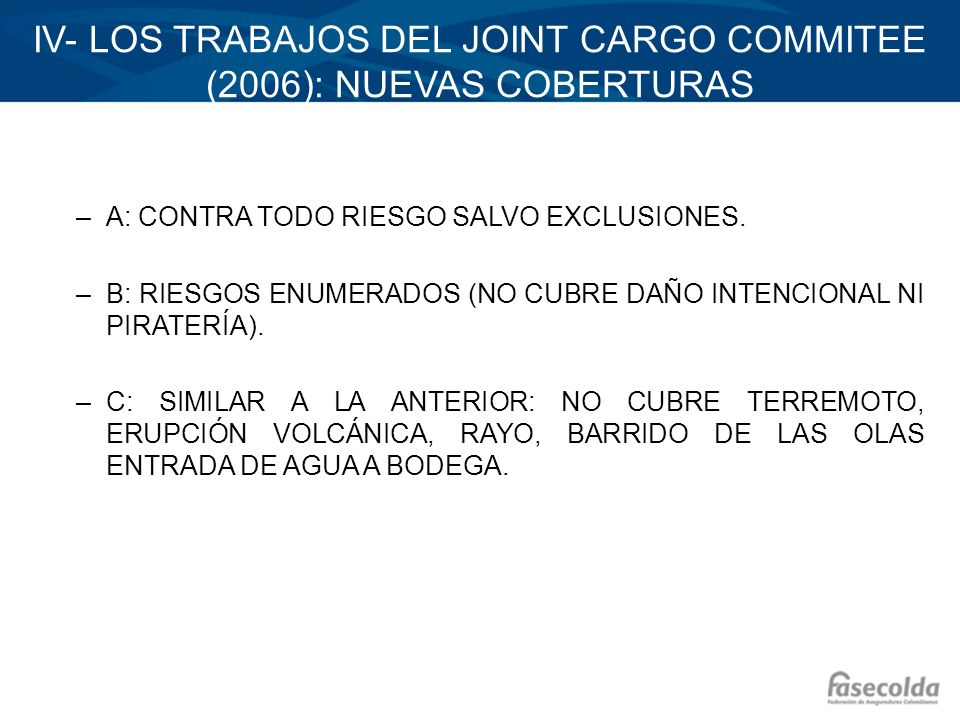 IV- LOS TRABAJOS DEL JOINT CARGO COMMITEE (2006): NUEVAS COBERTURAS –A: CONTRA TODO RIESGO SALVO EXCLUSIONES. –B: RIESGOS ENUMERADOS (NO CUBRE DAÑO IN