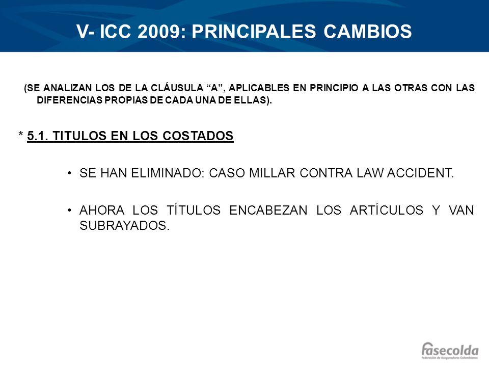 V- ICC 2009: PRINCIPALES CAMBIOS (SE ANALIZAN LOS DE LA CLÁUSULA A, APLICABLES EN PRINCIPIO A LAS OTRAS CON LAS DIFERENCIAS PROPIAS DE CADA UNA DE ELL