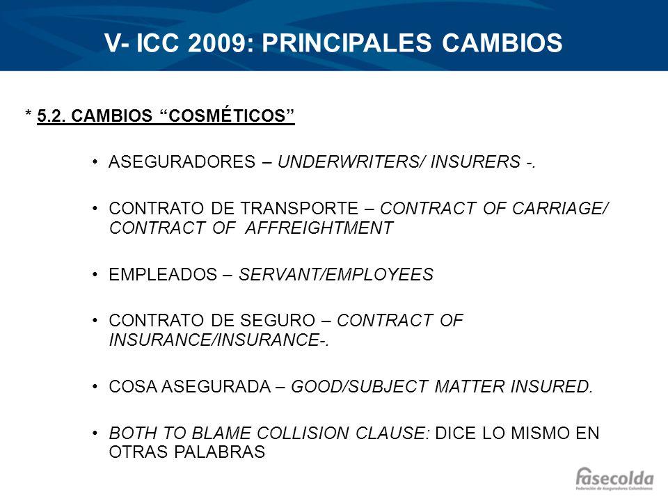 V- ICC 2009: PRINCIPALES CAMBIOS * 5.2. CAMBIOS COSMÉTICOS ASEGURADORES – UNDERWRITERS/ INSURERS -. CONTRATO DE TRANSPORTE – CONTRACT OF CARRIAGE/ CON