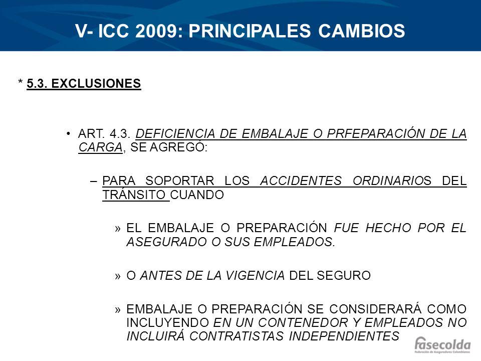 V- ICC 2009: PRINCIPALES CAMBIOS * 5.3. EXCLUSIONES ART. 4.3. DEFICIENCIA DE EMBALAJE O PRFEPARACIÓN DE LA CARGA, SE AGREGÓ: –PARA SOPORTAR LOS ACCIDE