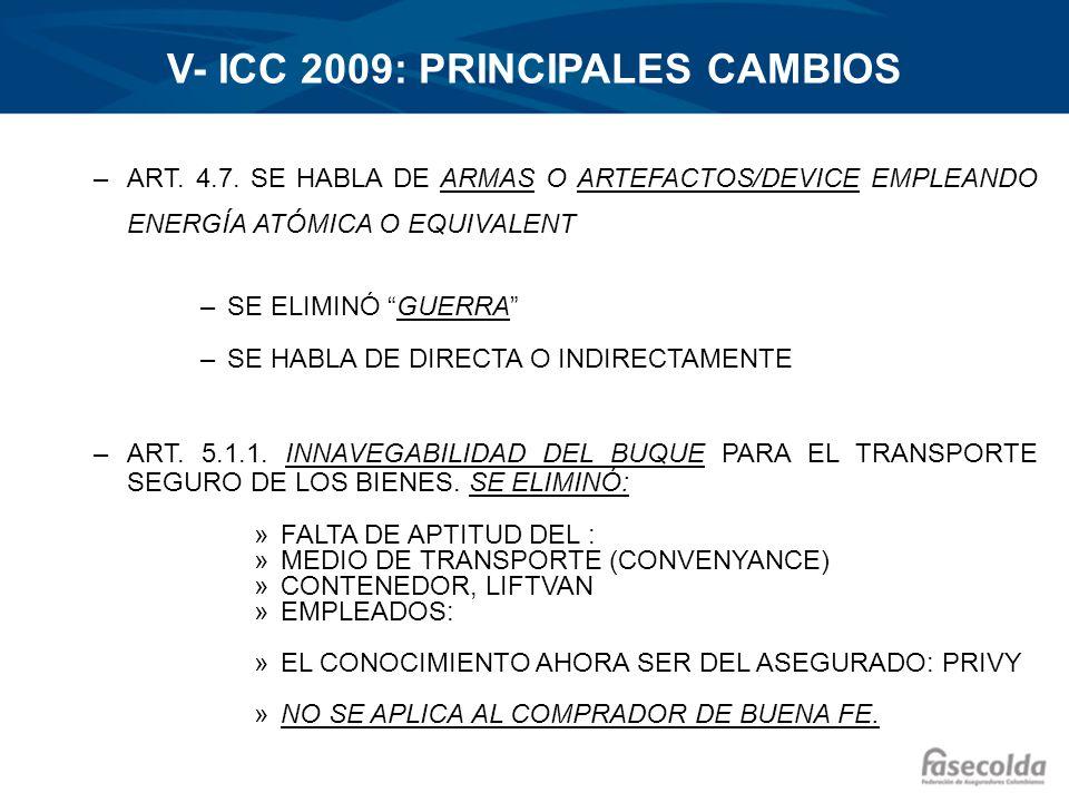 V- ICC 2009: PRINCIPALES CAMBIOS –ART. 4.7. SE HABLA DE ARMAS O ARTEFACTOS/DEVICE EMPLEANDO ENERGÍA ATÓMICA O EQUIVALENT –SE ELIMINÓ GUERRA –SE HABLA