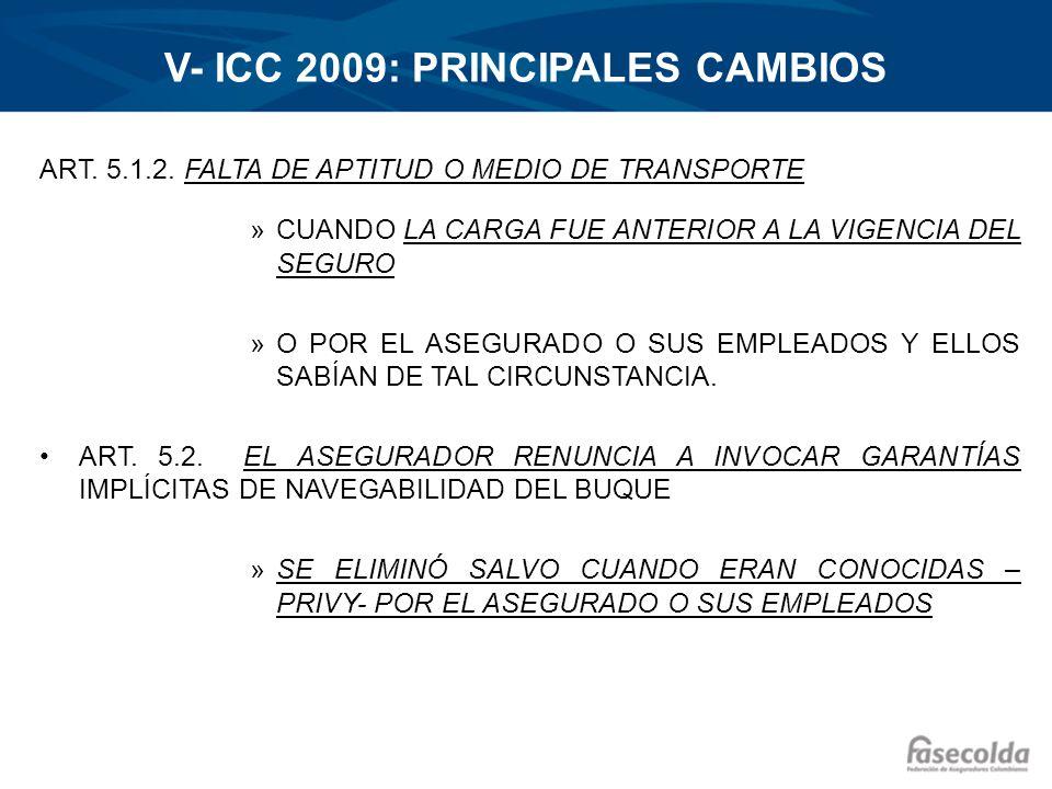 V- ICC 2009: PRINCIPALES CAMBIOS ART. 5.1.2. FALTA DE APTITUD O MEDIO DE TRANSPORTE »CUANDO LA CARGA FUE ANTERIOR A LA VIGENCIA DEL SEGURO »O POR EL A