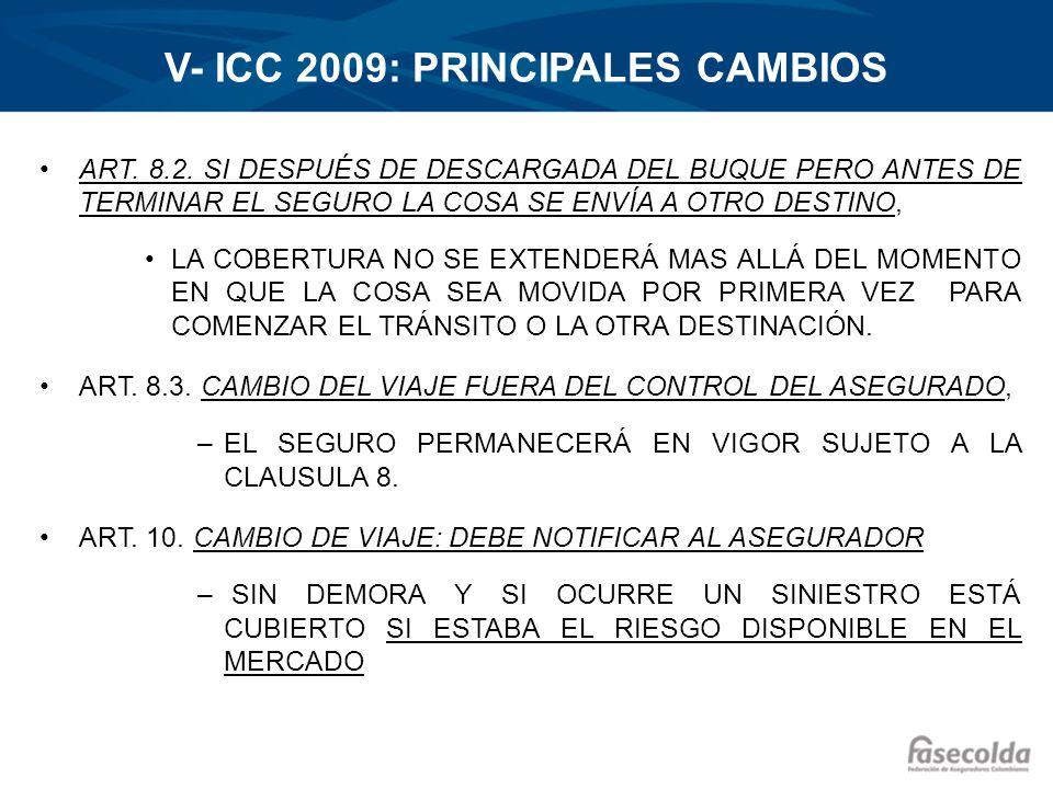 V- ICC 2009: PRINCIPALES CAMBIOS ART. 8.2. SI DESPUÉS DE DESCARGADA DEL BUQUE PERO ANTES DE TERMINAR EL SEGURO LA COSA SE ENVÍA A OTRO DESTINO, LA COB