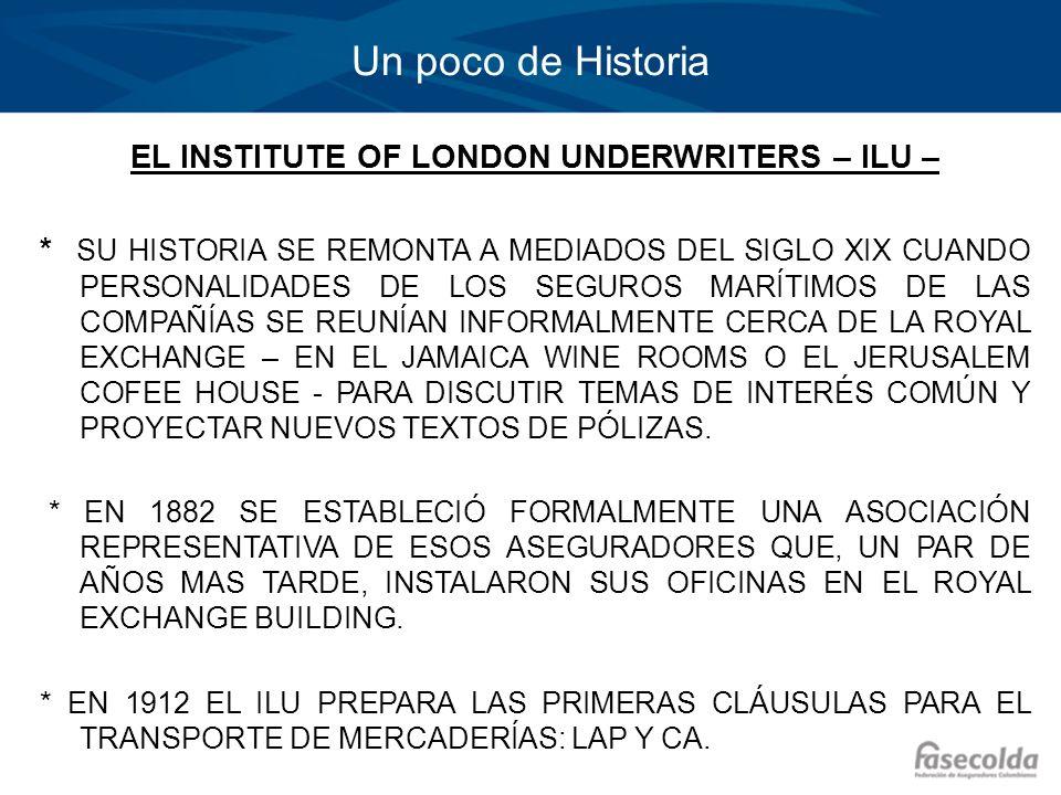 Un poco de Historia EL INSTITUTE OF LONDON UNDERWRITERS – ILU – * SU HISTORIA SE REMONTA A MEDIADOS DEL SIGLO XIX CUANDO PERSONALIDADES DE LOS SEGUROS