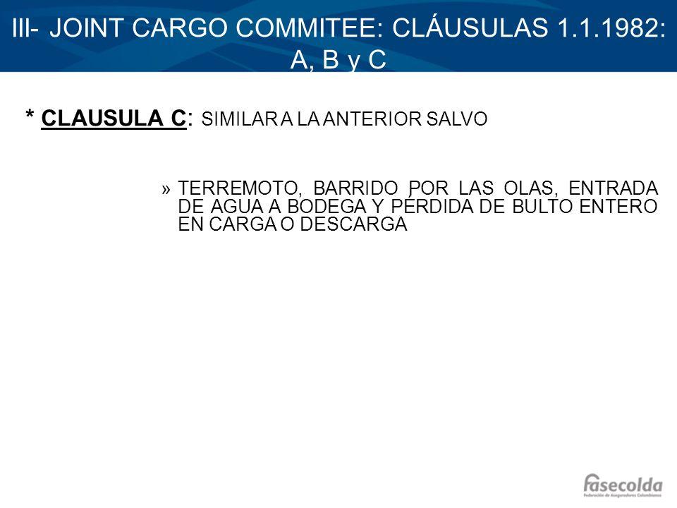 III- JOINT CARGO COMMITEE: CLÁUSULAS 1.1.1982: A, B y C * CLAUSULA C : SIMILAR A LA ANTERIOR SALVO »TERREMOTO, BARRIDO POR LAS OLAS, ENTRADA DE AGUA A