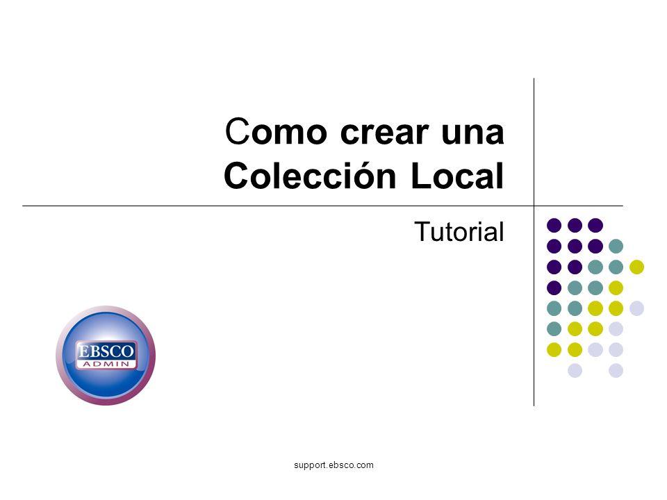Bienvenido al tutorial de EBSCO sobre How to Create a Local Collection (Como Crear una Colección Local) en EBSCOadmin.