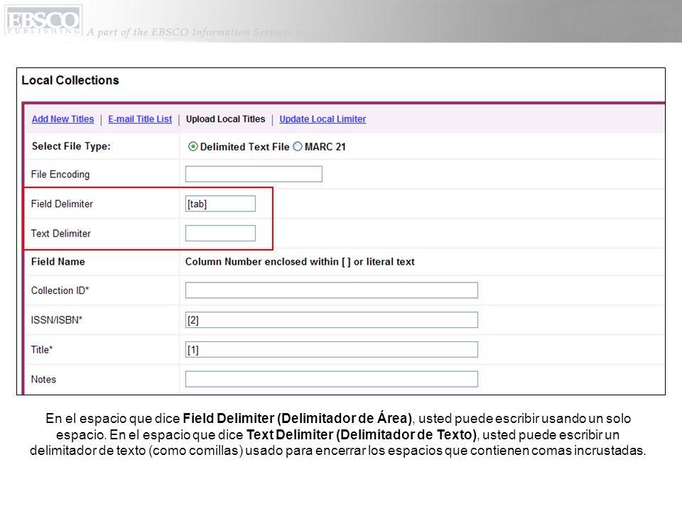 En el espacio que dice Field Delimiter (Delimitador de Área), usted puede escribir usando un solo espacio. En el espacio que dice Text Delimiter (Deli