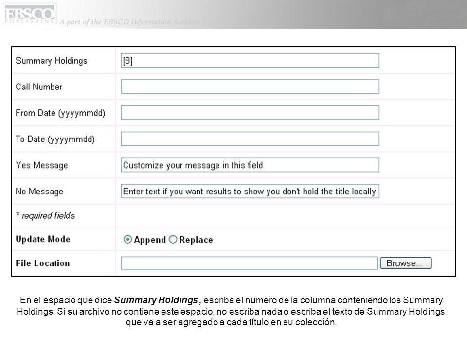 En el espacio que dice Summary Holdings, escriba el número de la columna conteniendo los Summary Holdings. Si su archivo no contiene este espacio, no