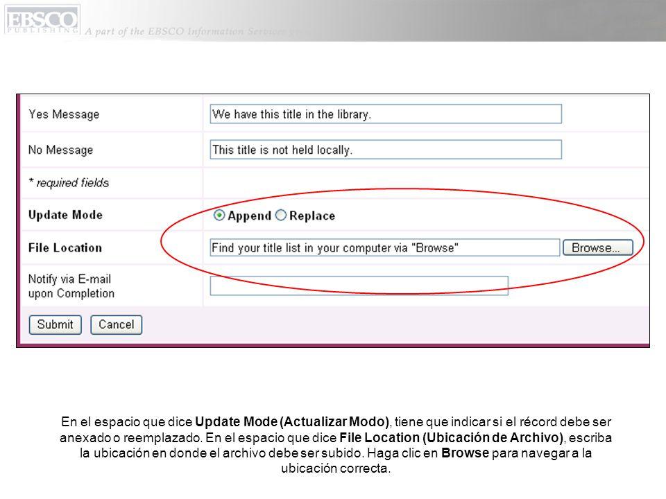 En el espacio que dice Update Mode (Actualizar Modo), tiene que indicar si el récord debe ser anexado o reemplazado. En el espacio que dice File Locat