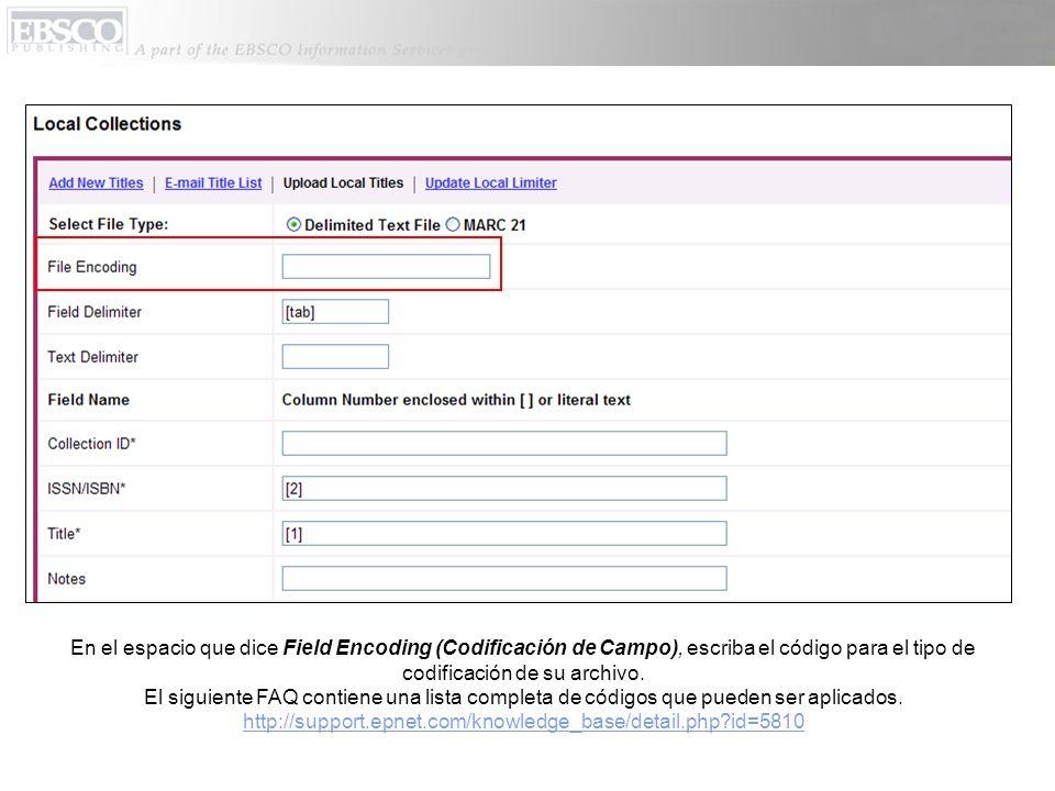 En el espacio que dice Field Encoding (Codificación de Campo), escriba el código para el tipo de codificación de su archivo. El siguiente FAQ contiene