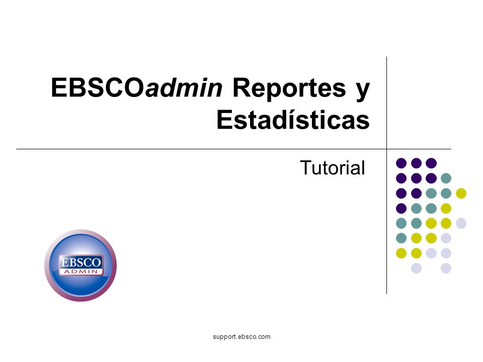 support.ebsco.com EBSCOadmin Reportes y Estadísticas Tutorial