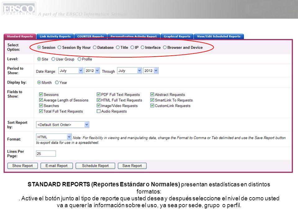 STANDARD REPORTS (Reportes Estándar o Normales) presentan estadísticas en distintos formatos:. Active el botón junto al tipo de reporte que usted dese