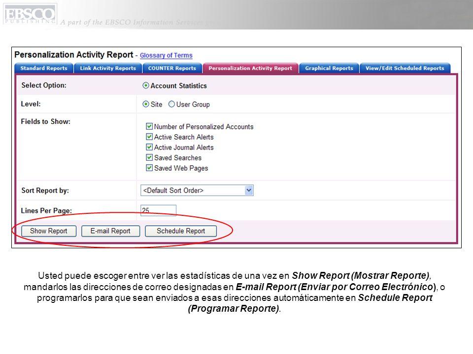 Usted puede escoger entre ver las estadísticas de una vez en Show Report (Mostrar Reporte), mandarlos las direcciones de correo designadas en E-mail R