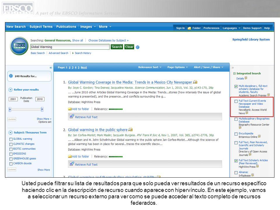 Cuando el texto completo esté disponible en un recurso externo, usted encontrara un link que dice Retrieve Item en la lista de resultados y también dentro del resumen del artículo.
