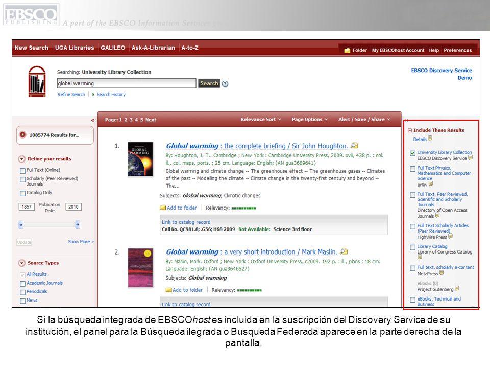 Si la búsqueda integrada de EBSCOhost es incluida en la suscripción del Discovery Service de su institución, el panel para la Búsqueda iIegrada o Busqueda Federada aparece en la parte derecha de la pantalla.