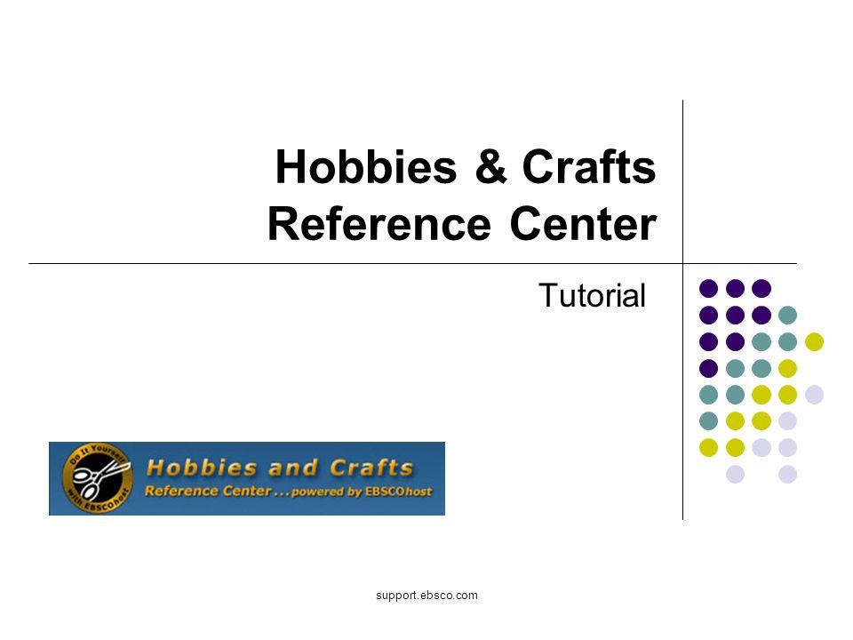 Bienvenido al tutorial de EBSCO sobre el Hobbies & Crafts Reference Center.
