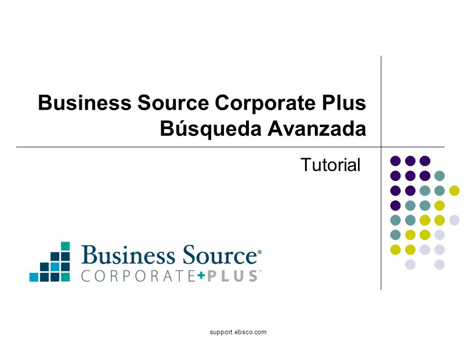 support.ebsco.com Business Source Corporate Plus Búsqueda Avanzada Tutorial