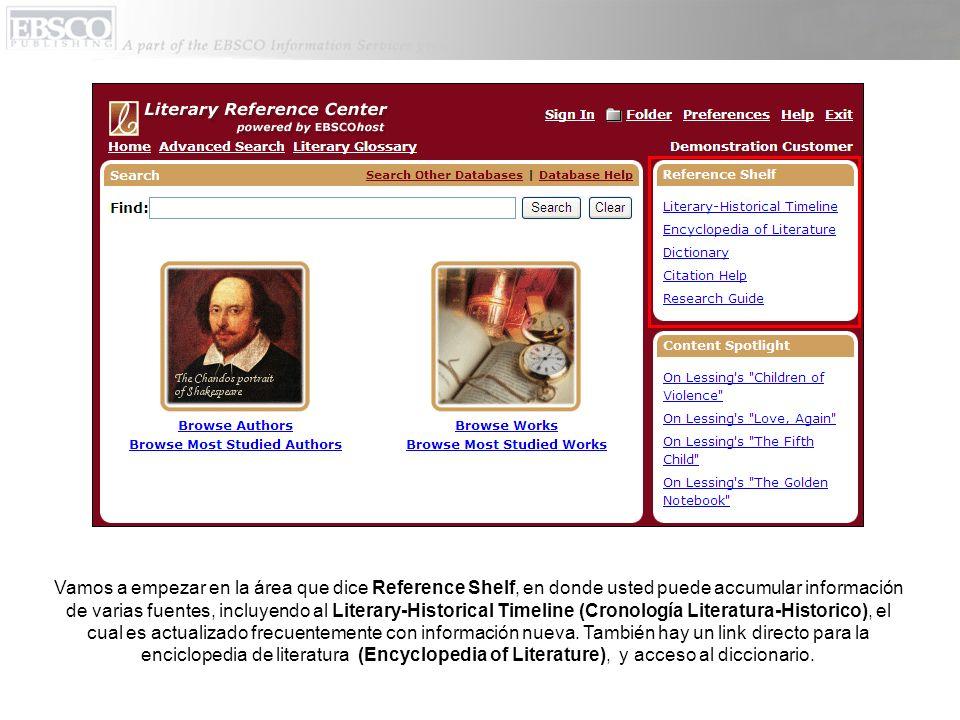 Vamos a empezar en la área que dice Reference Shelf, en donde usted puede accumular información de varias fuentes, incluyendo al Literary-Historical T