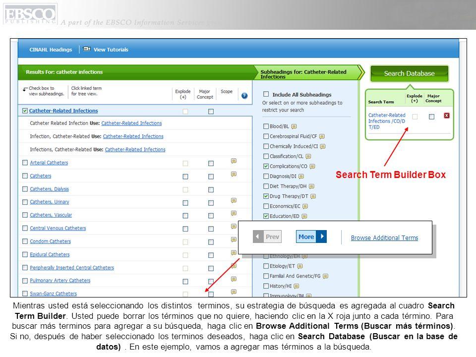 Mientras usted está seleccionando los distintos terminos, su estrategia de búsqueda es agregada al cuadro Search Term Builder. Usted puede borrar los