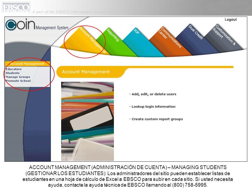 ACCOUNT MANAGEMENT (ADMINISTRACIÓN DE CUENTA) – MANAGING STUDENTS (GESTIONAR LOS ESTUDIANTES): Los administradores del sitio pueden establecer listas de estudiantes en una hoja de cálculo de Excel a EBSCO para subir en cada sitio.