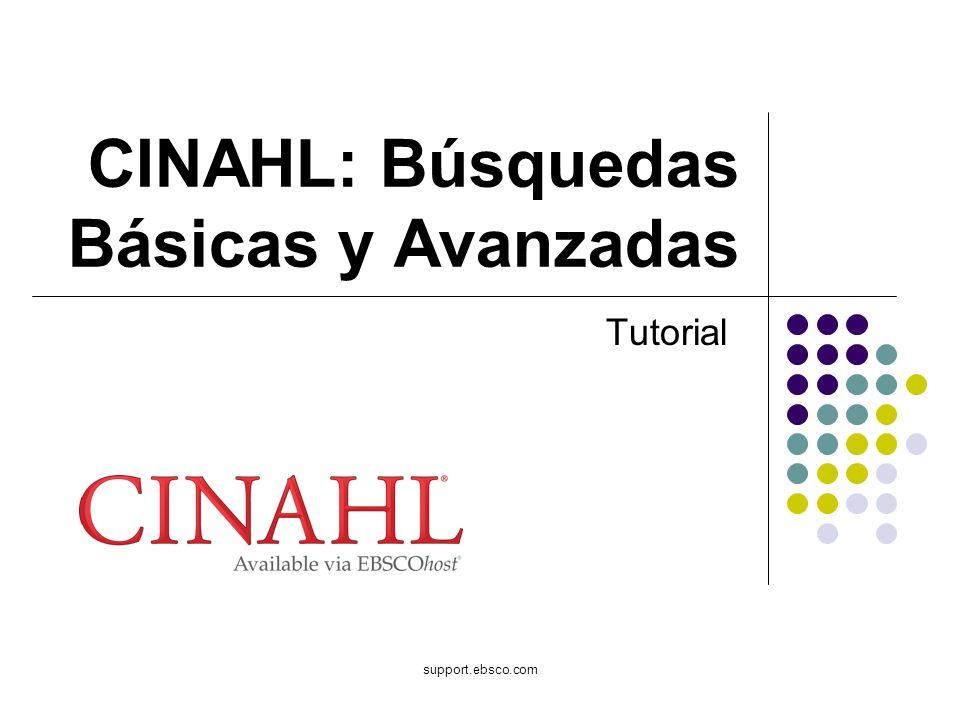 support.ebsco.com CINAHL: Búsquedas Básicas y Avanzadas Tutorial
