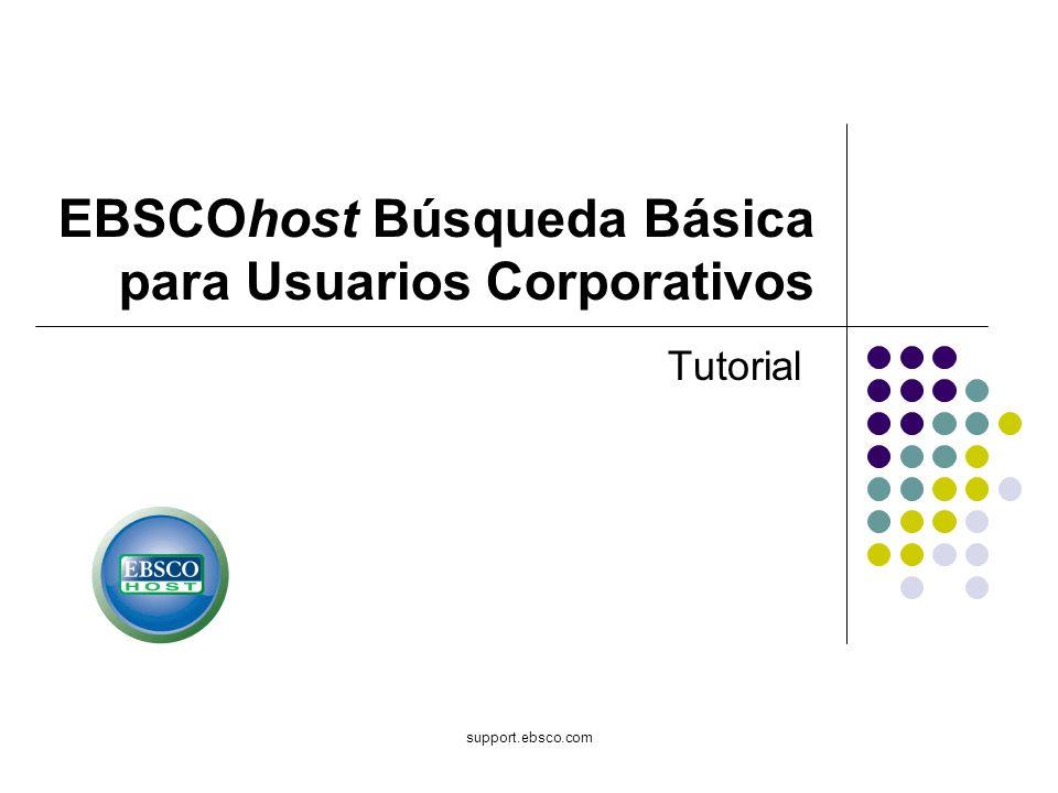 Bienvenido al tutorial sobre Basic Searching for Corporate Users (Búsqueda Básica para Usuarios Corporativos), que fue creada para enseñar a los usuarios muchas funciones disponibles en EBSCOhost.
