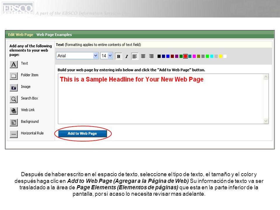Después de haber escrito en el espacio de texto, seleccione el tipo de texto, el tamaño y el color y después haga clic en Add to Web Page (Agregar a la Página de Web) Su información de texto va ser trasladado a la área de Page Elements (Elementos de páginas) que esta en la parte inferior de la pantalla, por si acaso lo necesita revisar mas adelante.