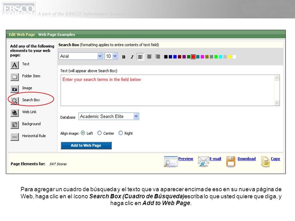 Para agregar un cuadro de búsqueda y el texto que va aparecer encima de eso en su nueva página de Web, haga clic en el ícono Search Box (Cuadro de Búsqueda)escriba lo que usted quiere que diga, y haga clic en Add to Web Page.