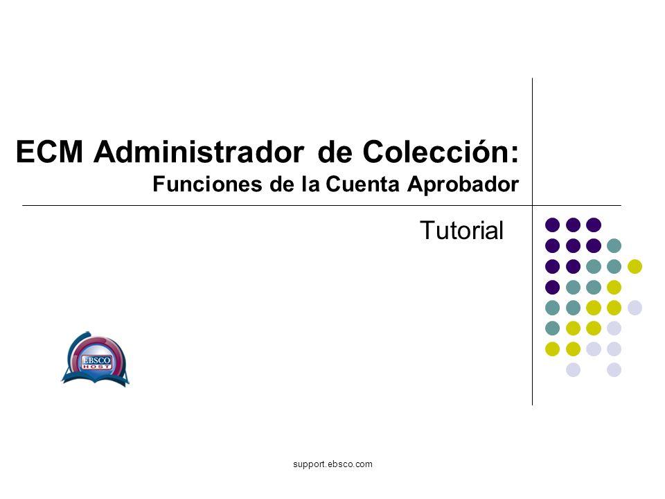 Bienvenido al tutorial sobre el EBSCOhost Collection Manager for Approvers (Administrador de Colección para Aprobadores.