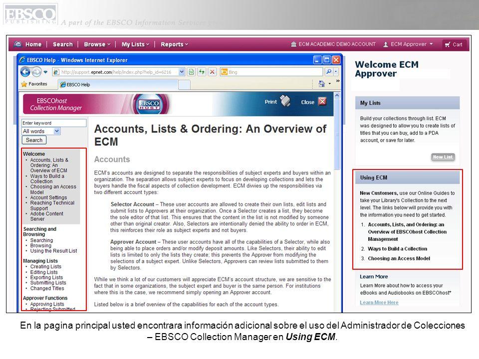 En la pagina principal usted encontrara información adicional sobre el uso del Administrador de Colecciones – EBSCO Collection Manager en Using ECM.