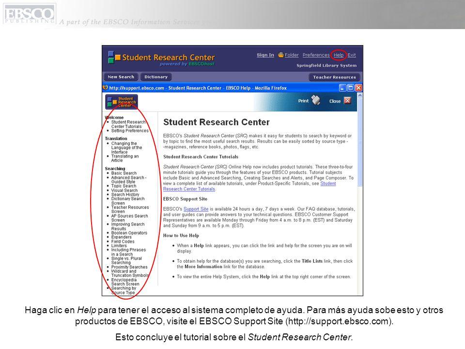 Haga clic en Help para tener el acceso al sistema completo de ayuda. Para más ayuda sobe esto y otros productos de EBSCO, visite el EBSCO Support Site