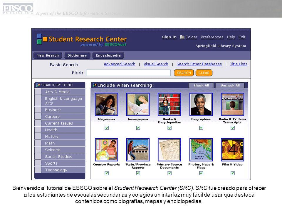 Bienvenido al tutorial de EBSCO sobre el Student Research Center (SRC). SRC fue creado para ofrecer a los estudiantes de escuelas secundarias y colegi