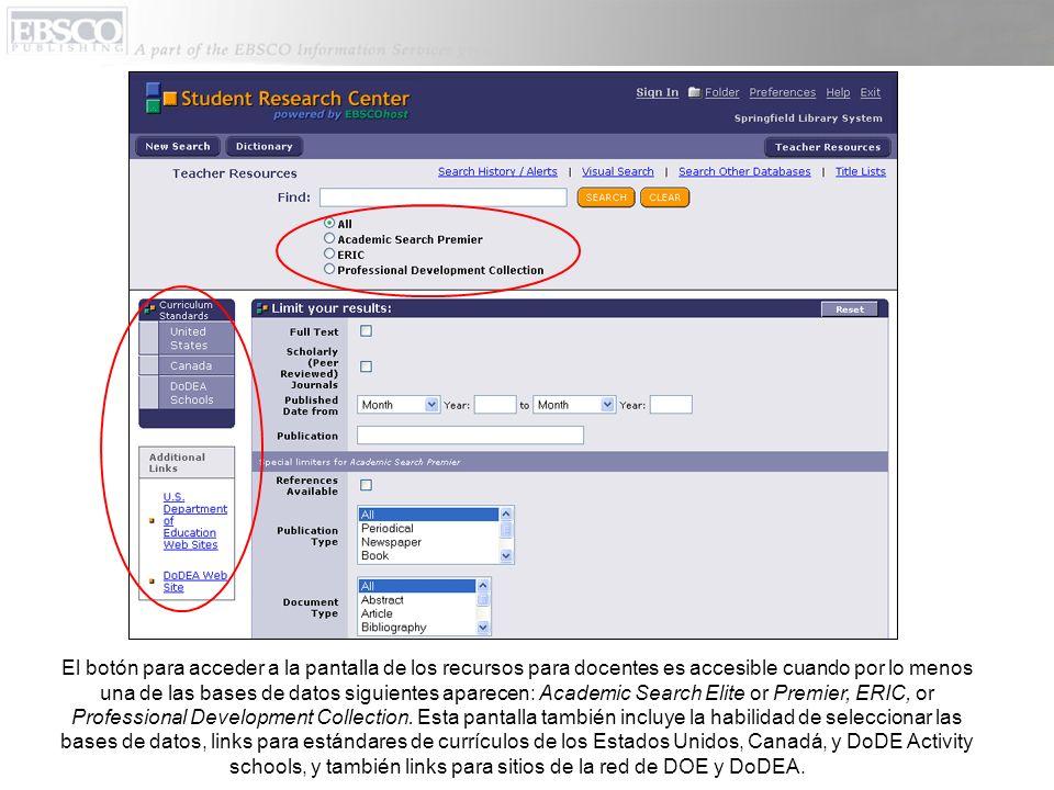 El botón para acceder a la pantalla de los recursos para docentes es accesible cuando por lo menos una de las bases de datos siguientes aparecen: Academic Search Elite or Premier, ERIC, or Professional Development Collection.