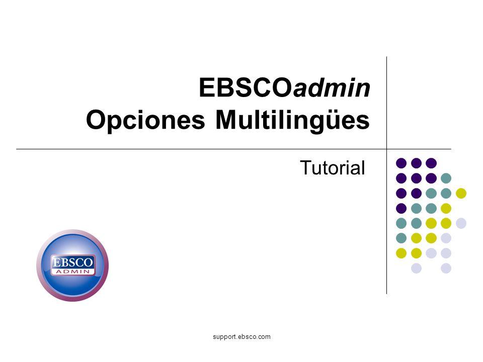 support.ebsco.com EBSCOadmin Opciones Multilingües Tutorial