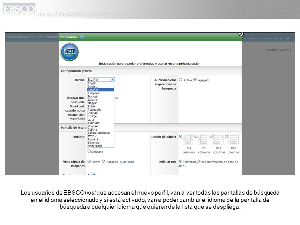 Los usuarios de EBSCOhost que accesan el nuevo perfil, van a ver todas las pantallas de búsqueda en el idioma seleccionado y si está activado, van a poder cambiar el idioma de la pantalla de búsqueda a cualquier idioma que quieren de la lista que se despliega.