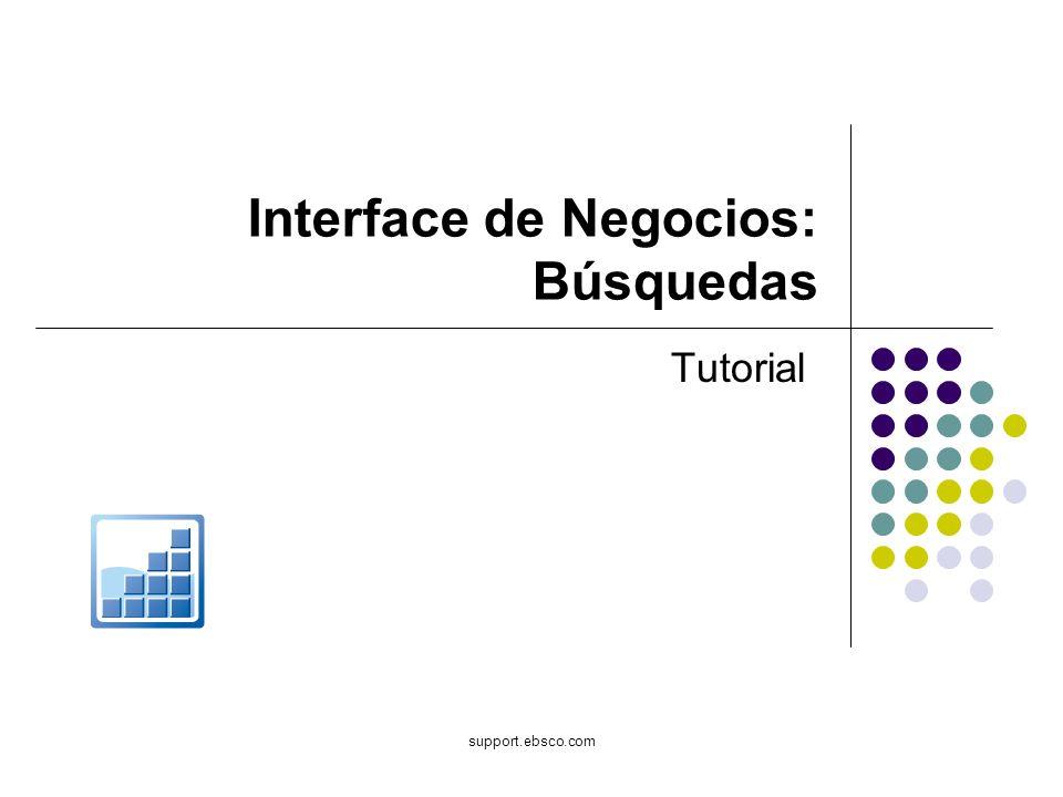support.ebsco.com Interface de Negocios: Búsquedas Tutorial