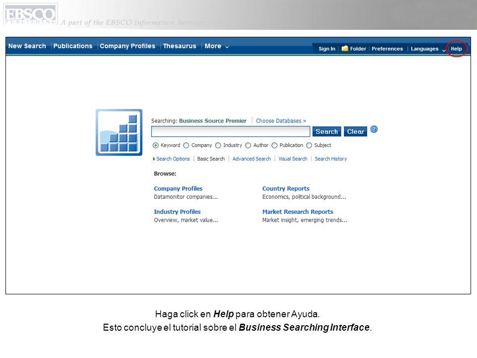 Haga click en Help para obtener Ayuda. Esto concluye el tutorial sobre el Business Searching Interface.