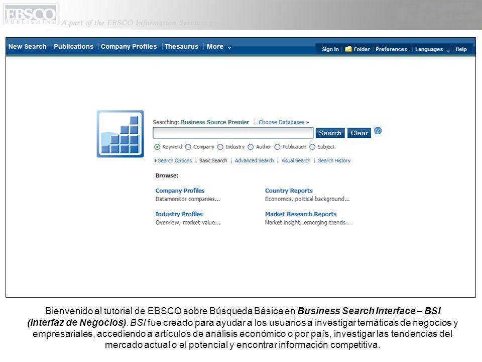 Bienvenido al tutorial de EBSCO sobre Búsqueda Básica en Business Search Interface – BSI (Interfaz de Negocios). BSI fue creado para ayudar a los usua