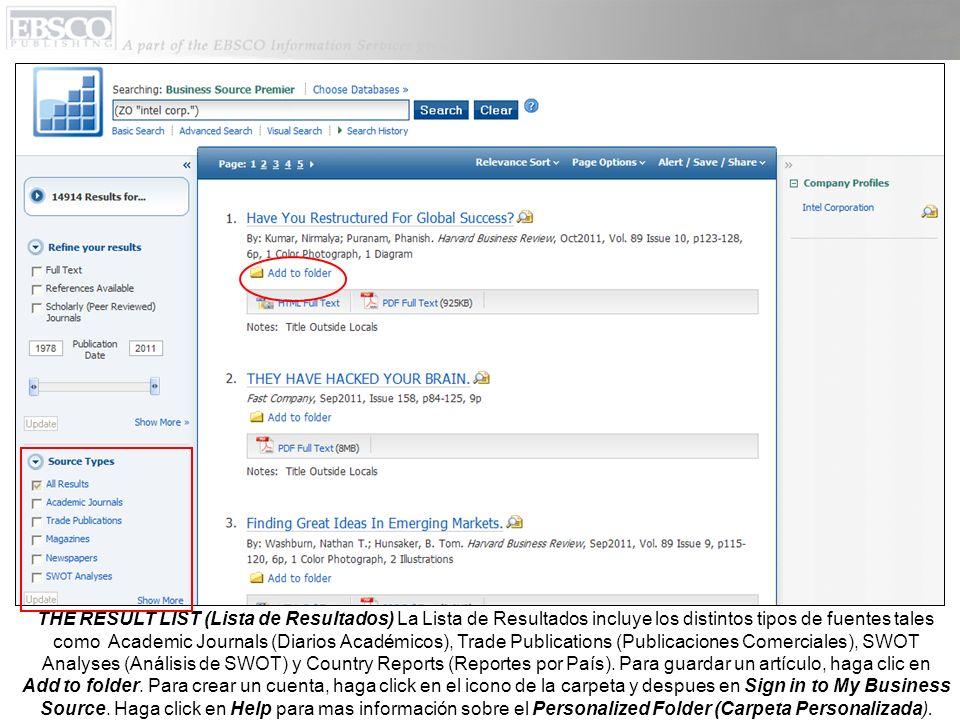 THE RESULT LIST (Lista de Resultados) La Lista de Resultados incluye los distintos tipos de fuentes tales como Academic Journals (Diarios Académicos), Trade Publications (Publicaciones Comerciales), SWOT Analyses (Análisis de SWOT) y Country Reports (Reportes por País).