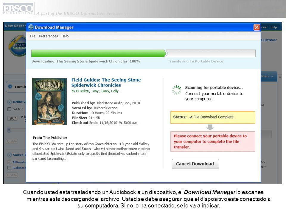 Cuando usted esta trasladando un Audiobook a un dispositivo, el Download Manager lo escanea mientras esta descargando el archivo. Usted se debe asegur