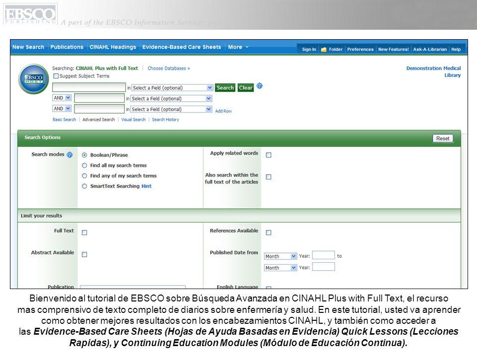 Bienvenido al tutorial de EBSCO sobre Búsqueda Avanzada en CINAHL Plus with Full Text, el recurso mas comprensivo de texto completo de diarios sobre e